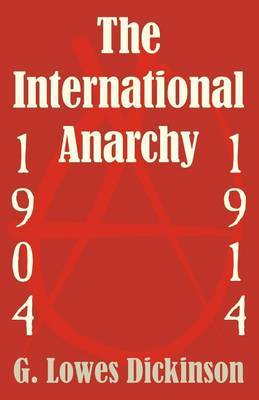 The International Anarchy, 1904-1914 by G.Lowes Dickinson