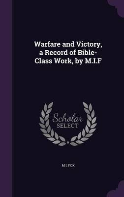 Warfare and Victory, a Record of Bible-Class Work, by M.I.F by M I Fox image