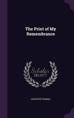 The Print of My Remembrance by Augustus Thomas image