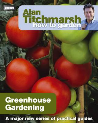 Alan Titchmarsh How to Garden: Greenhouse Gardening by Alan Titchmarsh image