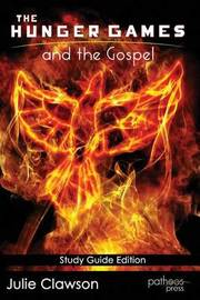 The Hunger Games and the Gospel by Julie Clawson