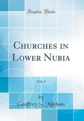 Churches in Lower Nubia, Vol. 2 (Classic Reprint) by Geoffrey S Mileham