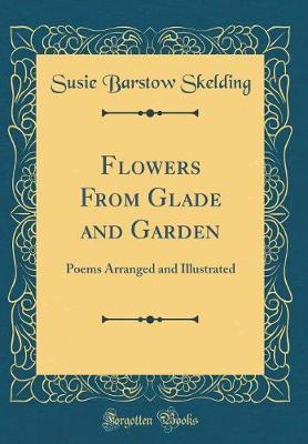 Flowers from Glade and Garden by Susie Barstow Skelding