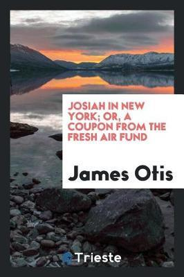 Josiah in New York; Or, a Coupon from the Fresh Air Fund by James Otis