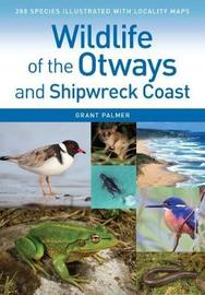 Wildlife of the Otways and Shipwreck Coast by Grant Palmer