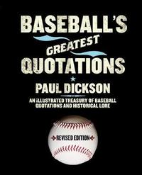 Baseball's Greatest Quotations, Revised Edition by Paul Dickson
