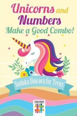 Unicorns and Numbers Make a Good Combo! Sudoku Unicorn for Teens by Senor Sudoku