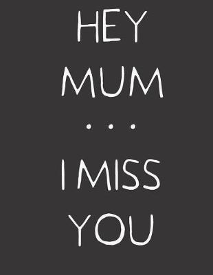 Hey Mum ... I Miss You by Hope Noble