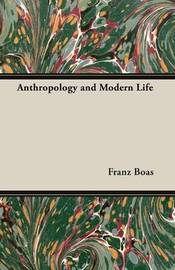Anthropology and Modern Life by Franz Boas