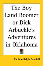 The Boy Land Boomer or Dick Arbuckle's Adventures in Oklahoma by Captain Ralph Bonehill image