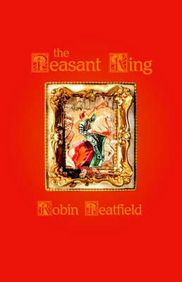 The Peasant King by Robin Peatfield