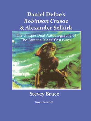 Daniel Defoe's Robinson Crusoe and Alexander Selkirk by Stevey Bruce