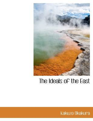 The Ideals of the East by Kakuzo Okakura image