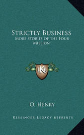 Strictly Business: More Stories of the Four Million by Henry O.