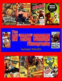 """The Ray """"crash"""" Corrigan Filmgraphy by Jerry L Schneider"""