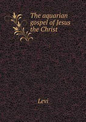 """The Aquarian Gospel of Jesus the Christ by """"Levi"""" image"""