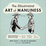 The Illustrated Art of Manliness by Brett McKay