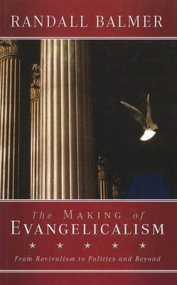 The Making of Evangelicalism by Randall Balmer