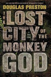The Lost City of the Monkey God by Douglas J Preston