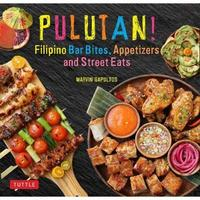 Pulutan! Filipino Bar Snacks, Appetizers and Street Eats by Marvin Gapultos