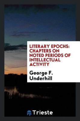 Literary Epochs by George F Underhill
