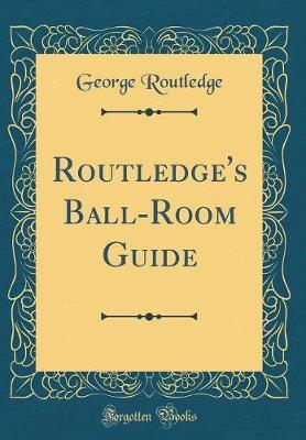 Routledge's Ball-Room Guide (Classic Reprint) by George Routledge image