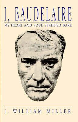 I, Baudelaire by J William Miller