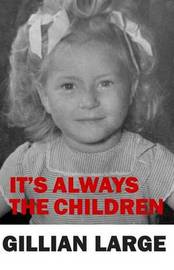 It's Always the Children by Gillian Large