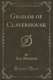 Graham of Claverhouse (Classic Reprint) by Ian MacLaren