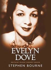 Evelyn Dove - Britain's Black Cabaret Queen by Stephen Bourne