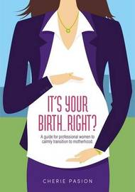 It's Your Birth... Right? by Cherie Pasion