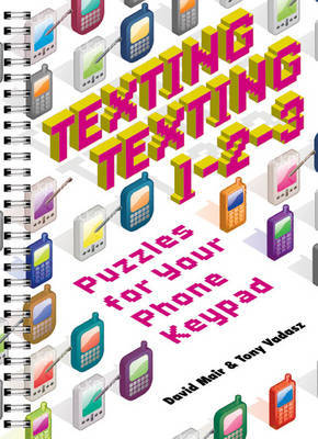 Texting, Texting 1-2-3: Puzzles for Your Phone Keypad by David Mair