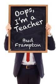 OOPS...I'm a Teacher by Bud Frampton