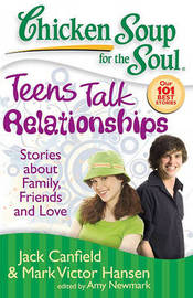 Chicken Soup for the Soul: Teens Talk Relationships by Jack Canfield