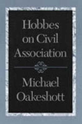 Hobbes on Civil Association by Michael Oakeshott