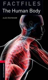 Oxford Bookworms Library Factfiles: Level 3:: The Human Body by Alex Raynham