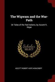 The Wigwam and the War-Path by Ascott Robert Hope Moncrieff image