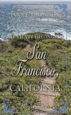 My Heart Belongs in San Francisco, California by Janice Thompson