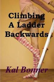 Climbing A Ladder Backwards by Kal Bonner image