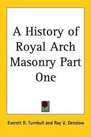 A History of Royal Arch Masonry Part One by Everett R. Turnbull image