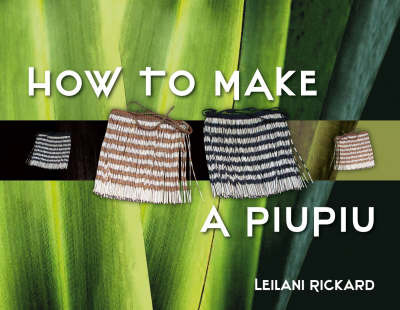 How to Make a Piupiu by Leilani Rickard