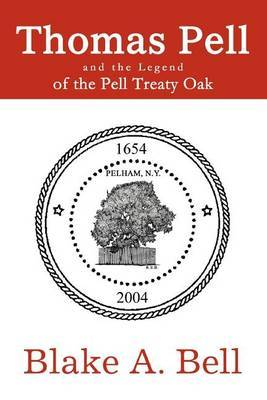 Thomas Pell and the Legend of the Pell Treaty Oak by Blake A. Bell