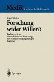 Forschung Wider Willen?: Rechtsprobleme Biomedizinischer Forschung Mit Nichteinwilligungsfahigen Personen by Uwe Frvhlich