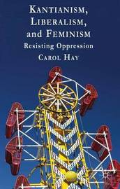 Kantianism, Liberalism, and Feminism by C. Hay