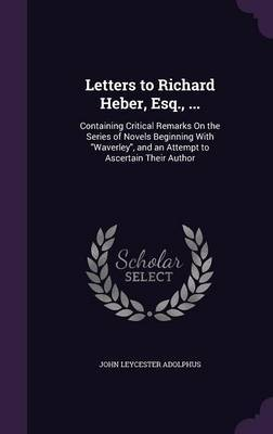 Letters to Richard Heber, Esq., ... by John Leycester Adolphus image
