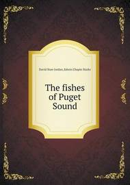 The Fishes of Puget Sound by David Starr Jordan, Dr
