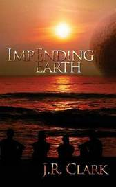 Impending Earth by J.R. Clark
