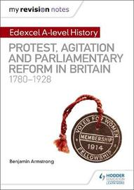 My Revision Notes: Edexcel A-level History: Protest, Agitation and Parliamentary Reform in Britain 1780-1928 by Benjamin Armstrong image