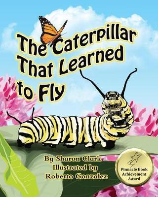 The Caterpillar That Learned to Fly by Sharon Clark image