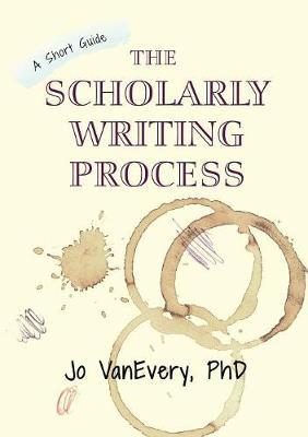 The Scholarly Writing Process by Jo VanEvery